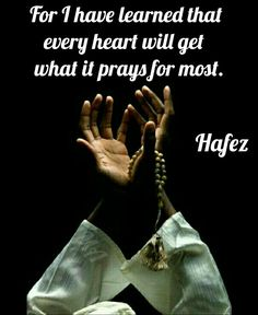 For what I have learned that every heart will get what it prays for most. Hafiz Quotes, Spiritual Quotes, Rumi Poem, Writers And Poets, Positive Words, Love Poems, Sufi, Islamic Quotes, Woman Quotes