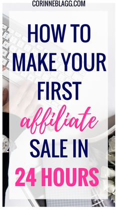 how to make your first affiliate sale in 24 hours with these quick and easy tips you can implement right away
