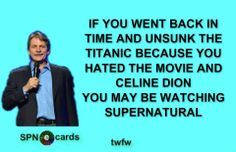Hahahaha I don't hate the movie or Celine....love Jeff & Supernatural so (boom) pinning it.