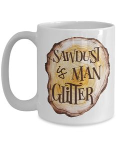 Sawdust Is Man Glitter Coffee Mug | Father's Day Gift Idea | Gifts for Dads