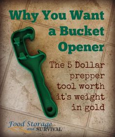 Why You Want a Bucket Opener - The $5 (or under) prepper tool worth its weight in gold! Food Storage and Survival