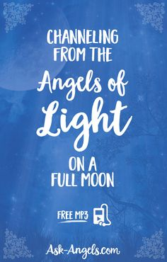 Channeling from the Angels of Light on a Full Moon