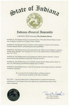 The State of Indiana General Assembly has issued a resolution honoring the Dunham House. It is now recognized as an important historic landmark. See more history at www.thedunhamhouse.com Barack Obama, Indiana, Presidents, History, House, Historia, Haus, Home, Homes