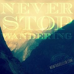 """Travel quote - """"Never stop wandering"""" Yosemite, CA Photo by Marilyn Murphy, October 2014 wowtravelclub.com"""