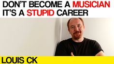 Don't become a MUSICIAN it's a stupid career