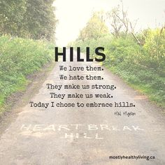 """""""Hills. We love them. We hate them. They make us strong. They make us weak. Today I chose to embrace hills."""" Words of wisdom from Hal Higdon (except for the """"love"""" part--I'm not there yet)"""