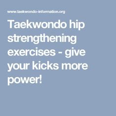 Taekwondo hip strengthening exercises - give your kicks more power!