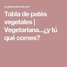Tabla de patés vegetales | Vegetariana...¿y tú qué comes? Hummus, Gluten Free, Math Equations, Vegetables, Recipes, Food, Deco, Tips, Baby