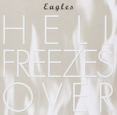 "1994: The Eagles started a two-week run at No.1 on the US album chart with 'Hell Freezes Over.' The album name is in reference to a quote by Don Henley after the band's breakup in 1980; he commented that the band would play together again ""when Hell freezes over."""