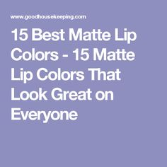 15 Best Matte Lip Colors - 15 Matte Lip Colors That Look Great on Everyone