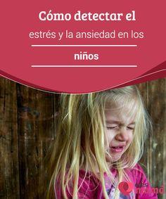 Cómo #detectar el #estrés y la ansiedad en los niños La #ansiedad es un #problema demasiado común al que se enfrentan los #niños hoy en día, aunque no por ello debemos considerarlo normal ni aceptable.