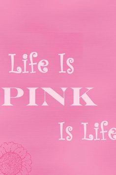 Life is pink is life! #pinklove #pinkinspiration #pinkquotes