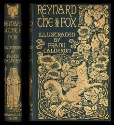 Book covers were not necessarily designed by the illustrator of the book. Frank Calderon (1865-1943) illustrated this story of Reynard the Fox, but the cover was designed by A. A. Turbayne (1866-1940), an American book designer and book binding artist who worked largely in London. Turbayne's principal work was the design of books and bindings and Reynard is considered to be one of his most charming designs.  The most delectable history of Reynard the Fox (Macmillan & Co, 1895)