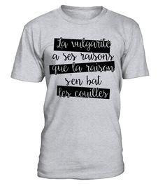 La vulgarité a ses raisons  #idea #shirt #image
