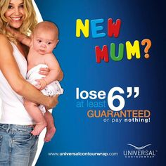 """New mum? Book in for a Universal Contour Wrap treatment today and if you don't lose a minimum of 6"""" from your first treatment, you won't pay a thing!"""