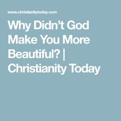 Why Didn't God Make You More Beautiful?   Christianity Today