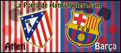 Porra del Atleti - Barça. Participa!!!