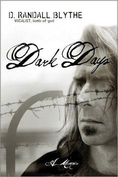 Dark Days Randy Blythe. Helluvu good read for any metal or lamb of god fan. Inspirational.