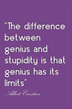 La differenza tra il genio e la stupidità è che la genialità ha il suo limite Albert Einstein