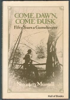 Come Dawn, Come Dusk: Fifty Years A Gamekeeper. Norman Mursell