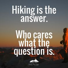 Hiking is the answer                                                                                                                                                                                 More