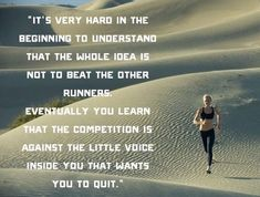 #Running : Eventually you learn that the competition is against the little voice inside you that wants you to quit!