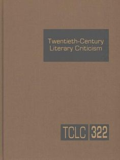 Twentieth-Century Literary Criticism: Criticism of the Works of Novelists, Poets, Playwrights, Short Story Writer...
