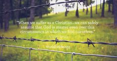 """""""When we suffer as a Christian.we can safely assume that God is master even over this circumstance in which we find ourselves. Christian Life, Christian Quotes, Scripture Quotes, Bible Verses, Great Quotes, Quotes To Live By, Prayer For Wife, Motivational Quotes, Inspirational Quotes"""