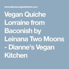 Vegan Quiche Lorraine from Baconish by Leinana Two Moons - Dianne's Vegan Kitchen