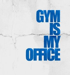gym is my office