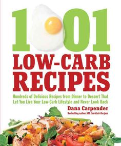 1001 Low-Carb Recipes: Hundreds of Delicious Recipes from Dinner to Dessert That Let You Live Your Low-Carb Lifes...