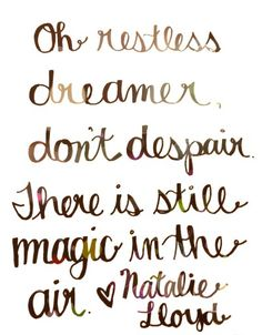 A quote from one of my favorite authors… Natalie Lloyd :)