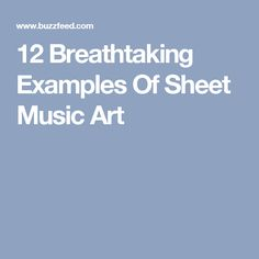 12 Breathtaking Examples Of Sheet Music Art
