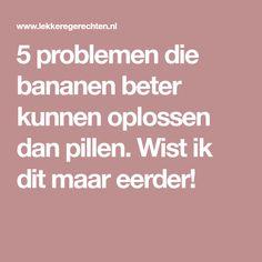 5 problemen die bananen beter kunnen oplossen dan pillen. Wist ik dit maar eerder!