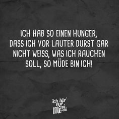 Ich habe so einen Hunger, dass ich vor lauter Durst gar nicht weiss, was ich rauchen soll, so müde bin ich! - VISUAL STATEMENTS® Jokes Quotes, True Quotes, Best Quotes, Funny Quotes, Life Humor, Man Humor, Quotes And Notes, Feelings And Emotions, Visual Statements