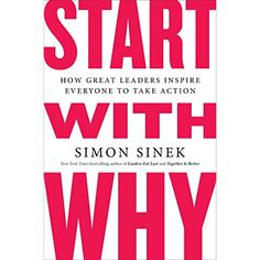 Start with Why: How Great Leaders Inspire Everyone to Take Action         >>> Click image for more details. (This is an affiliate link) #Books