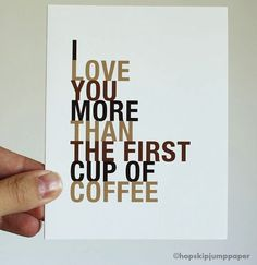 I love you more than the first cup of coffee - Valentine's Day Card