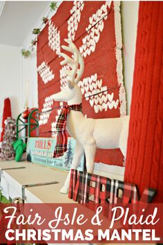 PLAID & FAIR ISLE CHRISTMAS MANTEL  Love this holiday decor!