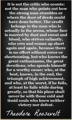 The man in the arena / daring greatly quote ~ Theodore Roosevelt