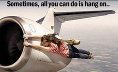 Sometimes, all you can do is hang on..