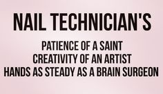 So true! Nail technician sayings | nail tech humor | nail technician quotes