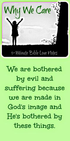 We're bothered by evil and suffering because God is bothered by it. Isn't it ironic that we so often blame God for evil when He's the one who gave us our concern for it in the first place? ~ 1-minute devotion.