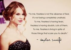 """""""Fearless is living in spite of those things that scare you to death.""""-23 times Taylor Swift was right about life"""