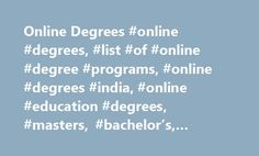 Online Degrees #online #degrees, #list #of #online #degree #programs, #online #degrees #india, #online #education #degrees, #masters, #bachelor's, #doctoral http://zimbabwe.nef2.com/online-degrees-online-degrees-list-of-online-degree-programs-online-degrees-india-online-education-degrees-masters-bachelors-doctoral/  # Online Degrees The online degrees are those educational or professional degrees which are obtained through using computer, internet, and a variety of information technology…