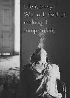 life is easy, we just insist on making it complicated #quotes about life