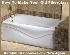 How To Make Your Old Fiberglass Bathtub Or Shower Look New Again