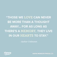"""Those we love can never be more than a thought away... for as long as there's a memory, they live in our hearts to stay."" - Author Unknown. A collection of short funeral quotes to guide us through grief - by Memory Press, creators of beautiful, uplifting and memorable funeral programs."