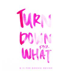 """Turn down for what"" free iPad and iPhone background 