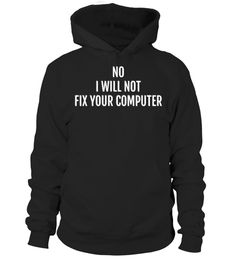 """# No I Will Not Fix Your Computer T-Shirt Funny Progammer Gift .  Special Offer, not available in shops      Comes in a variety of styles and colours      Buy yours now before it is too late!      Secured payment via Visa / Mastercard / Amex / PayPal      How to place an order            Choose the model from the drop-down menu      Click on """"Buy it now""""      Choose the size and the quantity      Add your delivery address and bank details      And that's it!      Tags: Hilarious, no I will…"""