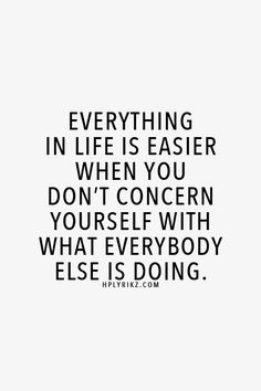 Everything in life is easier...